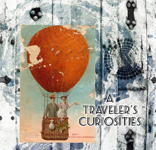 View A Traveler's Curiosities by Kyle Hanson
