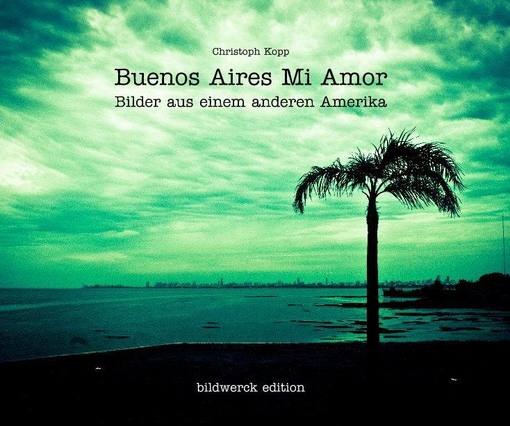 Buenos Aires Mi Amor nach Christoph Kopp anzeigen