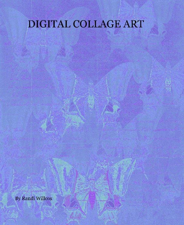 View DIGITAL COLLAGE ART by Randi Willcox