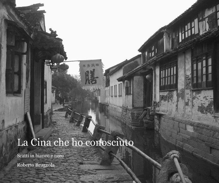 Visualizza La Cina che ho conosciuto di Roberto Brugnola