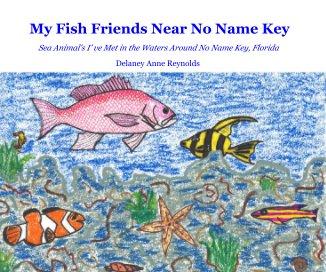 My Fish Friends Near No Name Key - Children photo book