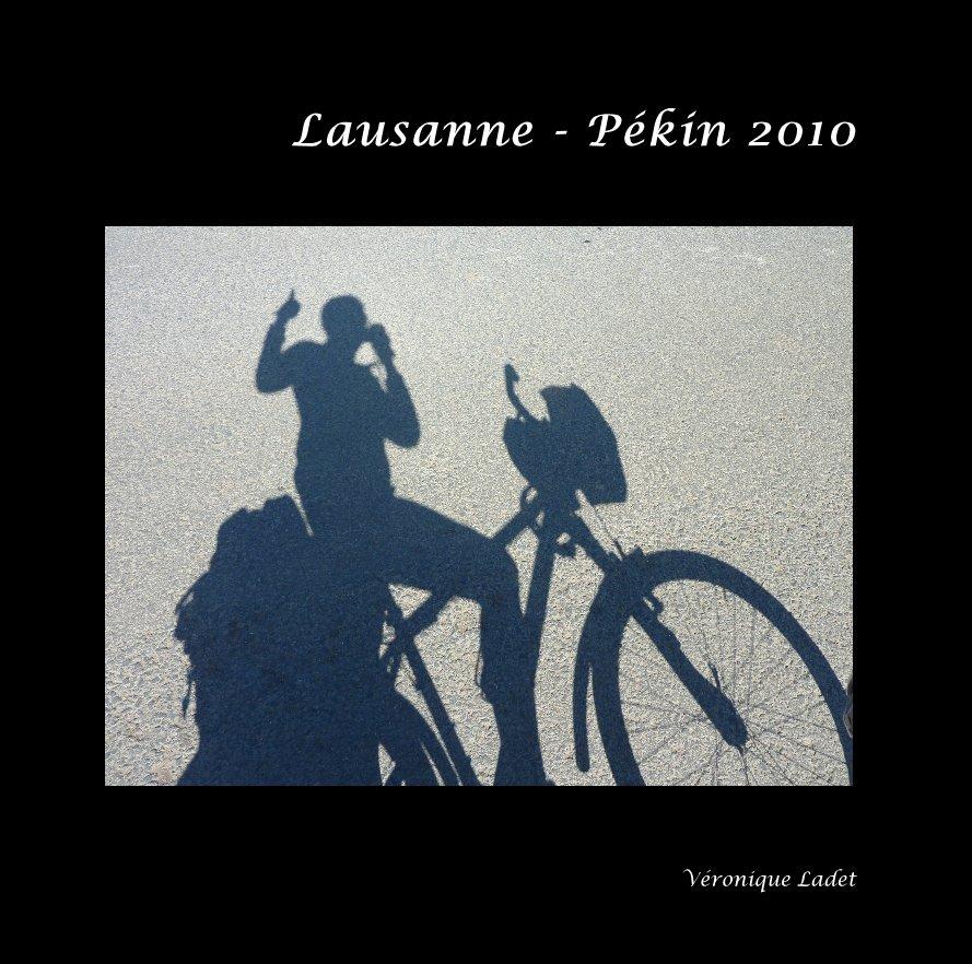 View Lausanne - Pékin 2010 by Véronique Ladet
