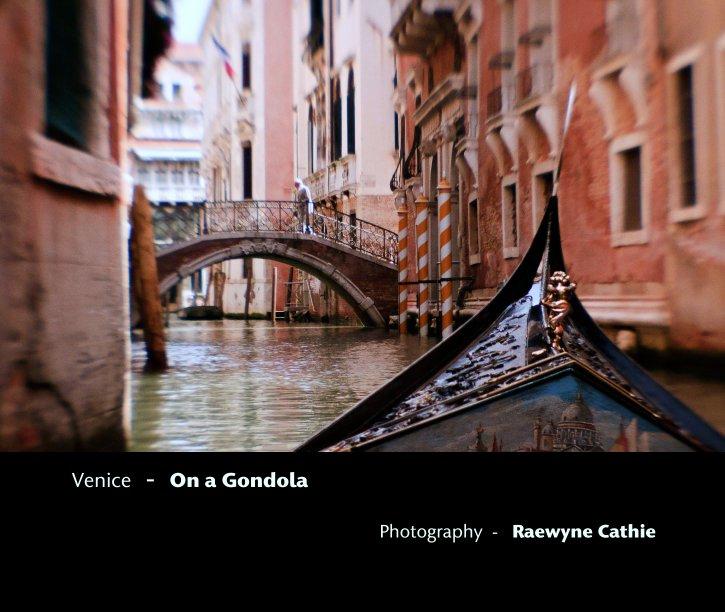 View Venice  -  On a Gondola by Raewyne Cathie
