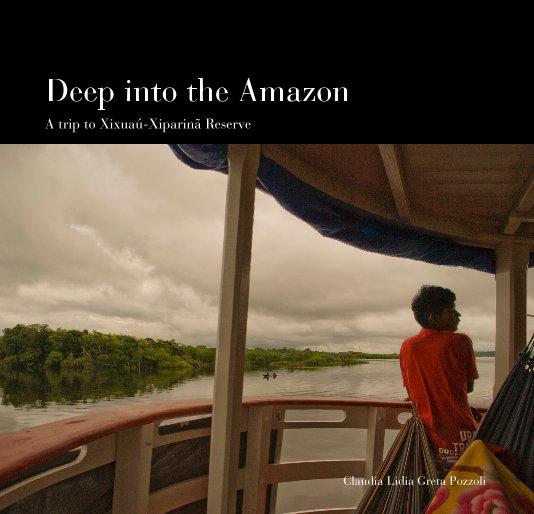 View Deep into the Amazon by Claudia Lidia Greta Pozzoli