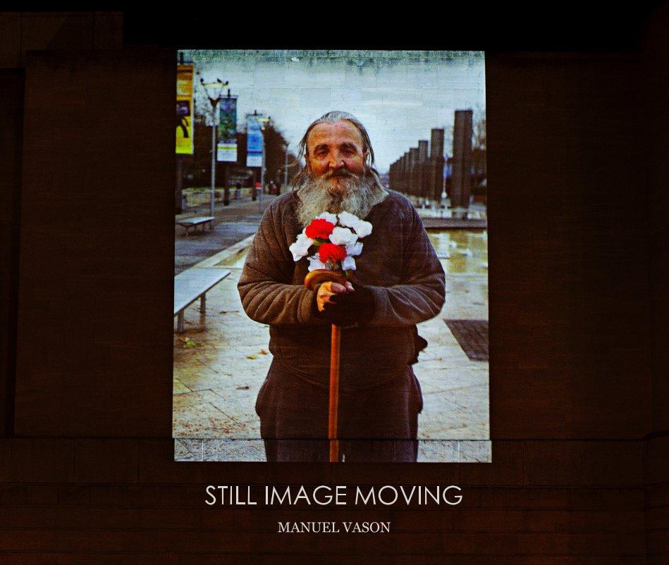 View STILL IMAGE MOVING by MANUEL VASON
