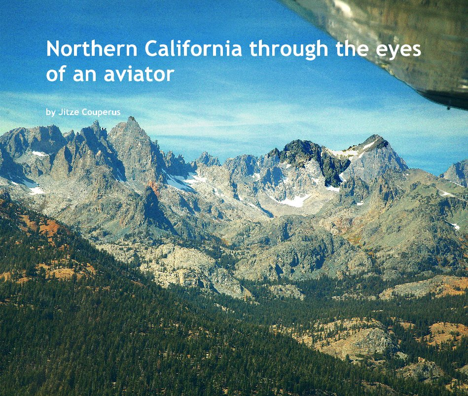 View Northern California through the eyes of an aviator by Jitze Couperus