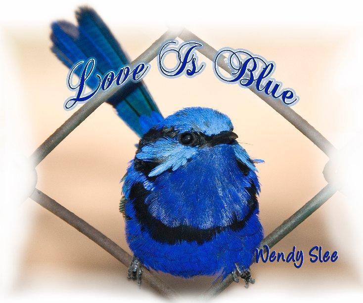 Ver Love Is Blue  (larger format) por Wendy Slee