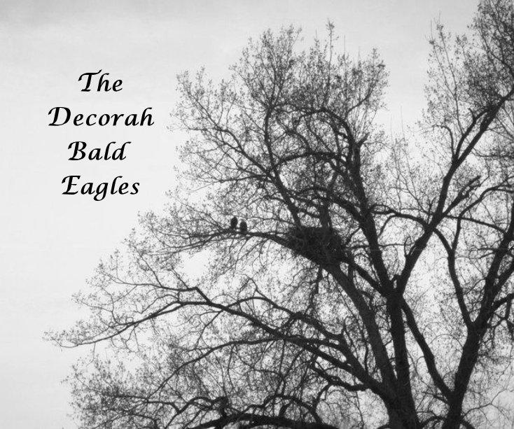 View The Decorah Bald Eagles by Char Fleming, Cynthia Hansen, Darlene Miller, Sherri Elliott