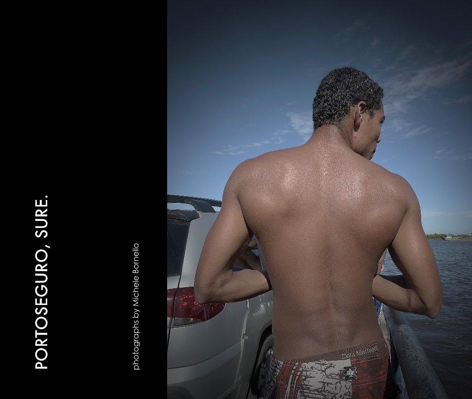 View PORTOSEGURO, SURE. by photographs by Michele Bornello