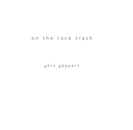 View on the racetrack by götz göppert