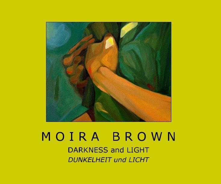 View M O I R A B R O W N, Darkness and Light by Moira Brown