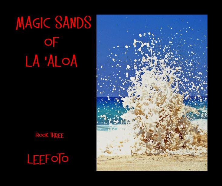 View MAGIC SANDS of LA 'ALOA book three leefoto LEEFOTO by leefoto, aka Lee Eminger
