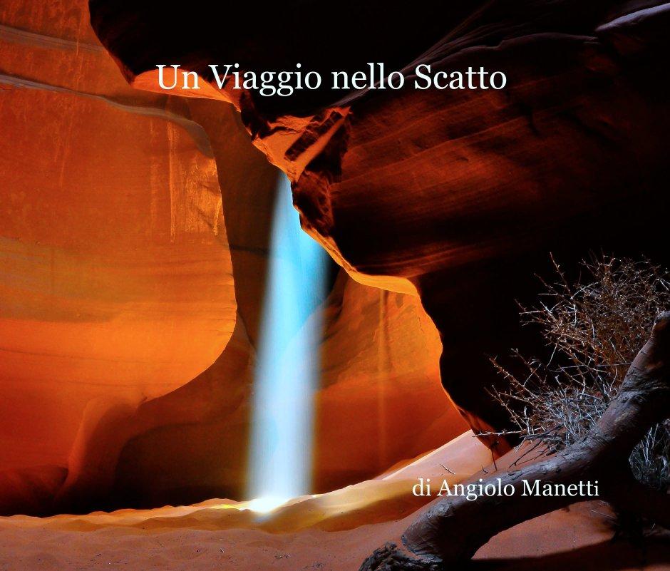 Visualizza Un Viaggio nello Scatto di di Angiolo Manetti
