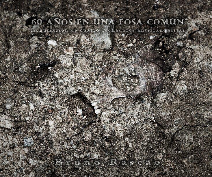 Ver 60 años en una fosa común por Bruno Rascão