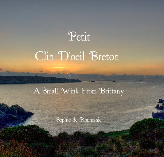 View Petit Clin D'oeil Breton / A Small Wink From Brittany by Sophie de Roumanie