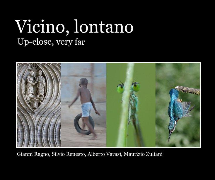 View Vicino, lontano Up-close, very far by Gianni Ragno, Silvio Renesto, Alberto Varasi, Maurizio Zuliani