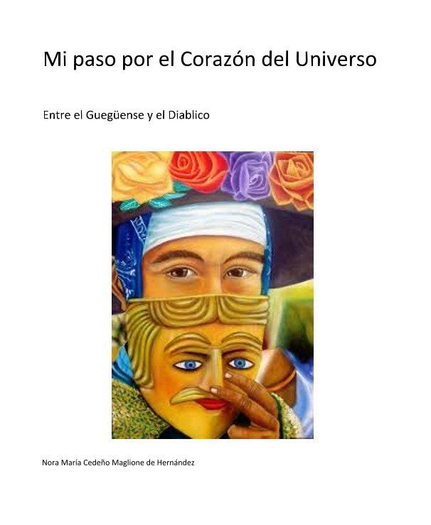 View Mi paso por el Corazón del Universo by Nora María Cedeño Maglione de Hernández