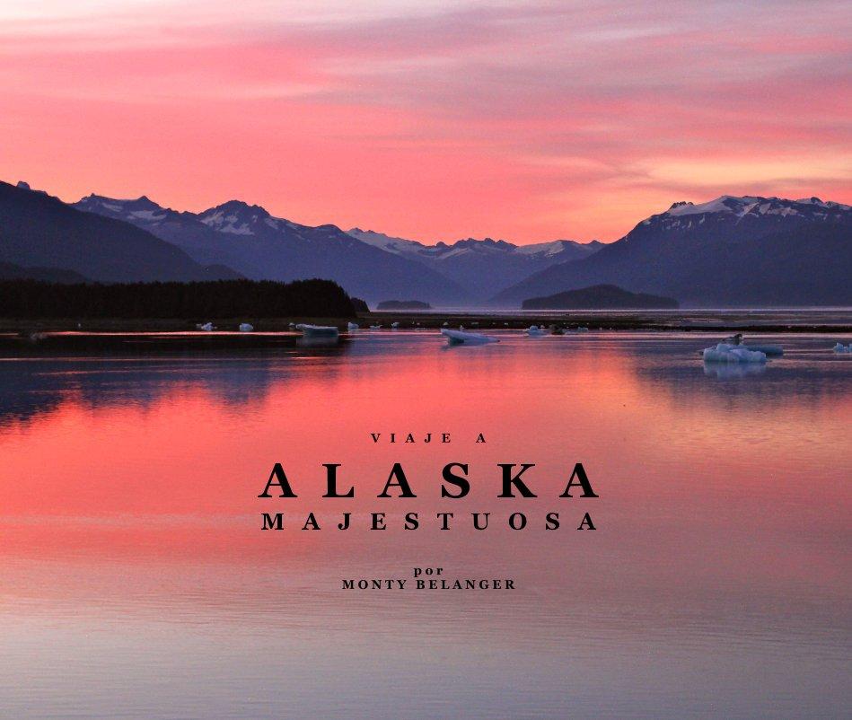 View Viaje a Alaska Majestuosa by Monty Belanger