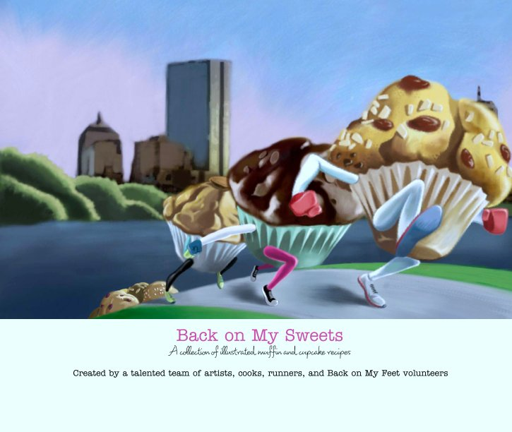 View Back on My Sweets A collection of illustrated muffin and cupcake recipes by Created by a talented team of artists, cooks, runners, and Back on My Feet volunteers