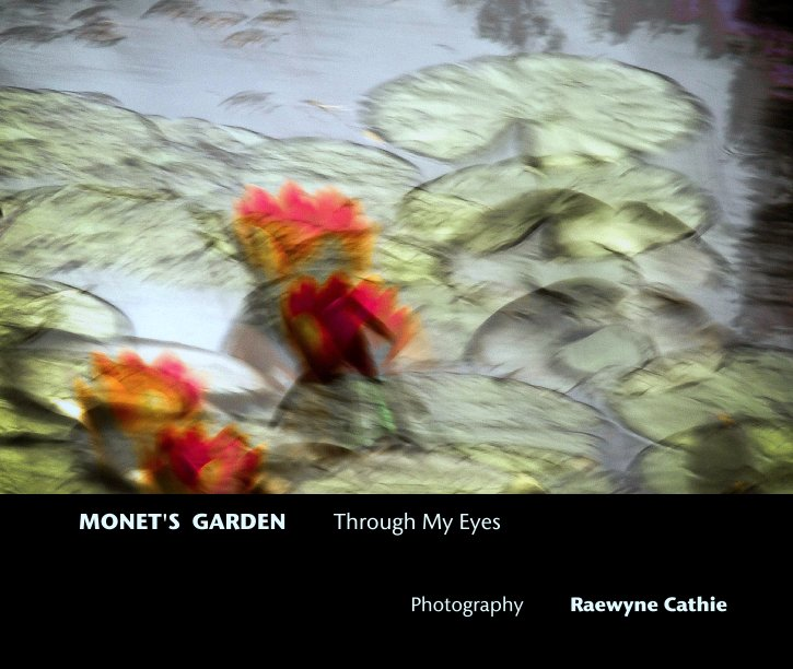 View MONET'S  GARDEN       Through My Eyes by Photography         Raewyne Cathie