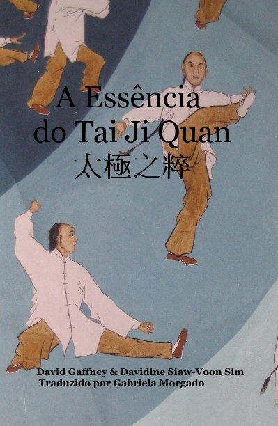 View A Essência do Tai Ji Quan 太極之粹 by David Gaffney & Davidine Siaw-Voon Sim Traduzido por Gabriela Morgado