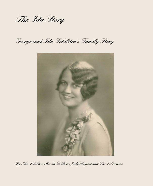 View The Ida Story by Ida Schilstra, Marcia DeBoer, Judy Rispens and Carol Sorenson