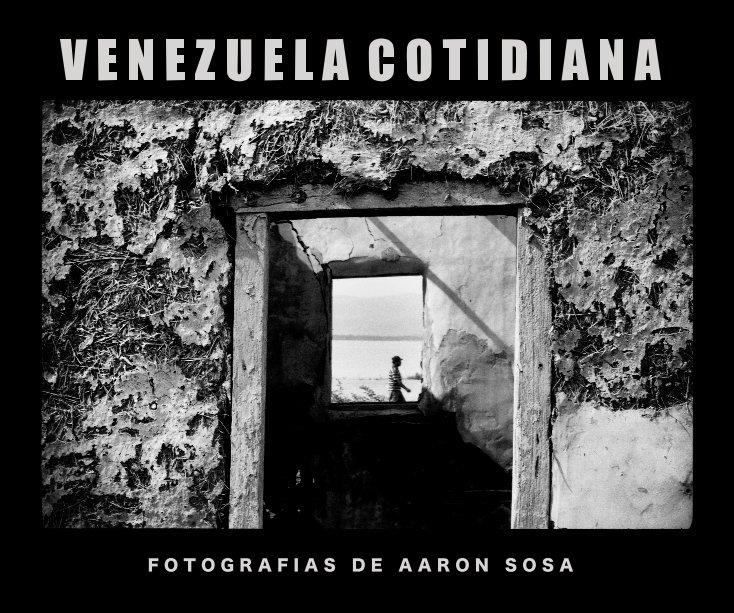Ver VENEZUELA COTIDIANA por Aaron Sosa