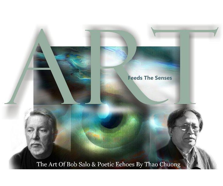 View Art Feeds The Senses by Bob Salo