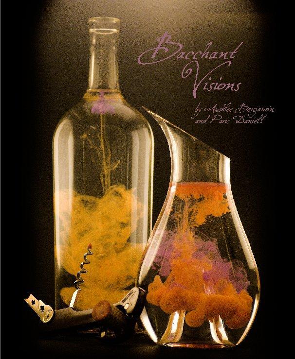 Ver Bacchant Visions por Aushlee Benjamin and Paris Daniell