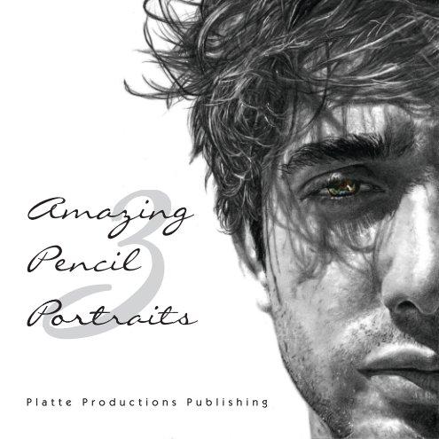 Amazing Pencil Portraits 3 nach Platte Productions Publishing anzeigen