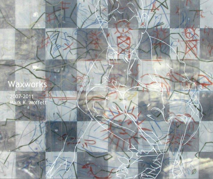 View Waxworks by Mark K. Moffett