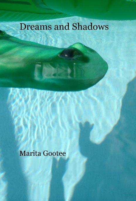 View Dreams and Shadows by Marita Gootee