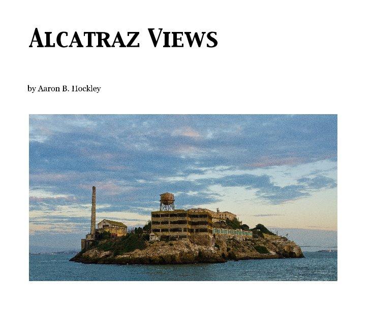 View Alcatraz Views by Aaron B. Hockley