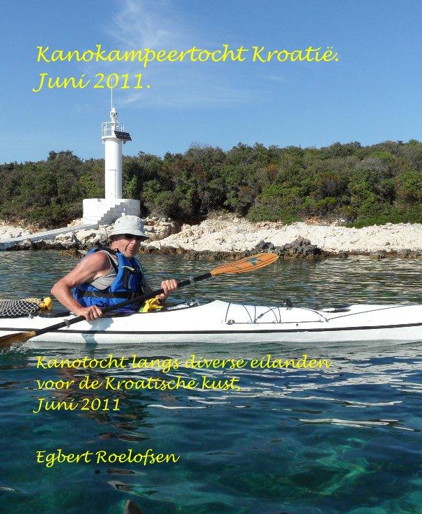 Bekijk Kanokampeertocht Kroatië. Juni 2011. op Egbert Roelofsen