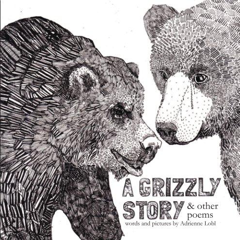 View A Grizzly Story by Adrienne Lobl