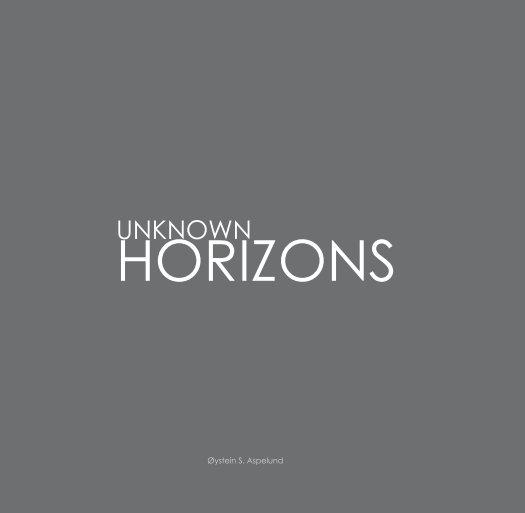 View Unknown Horizons by Øystein Sture Aspelund