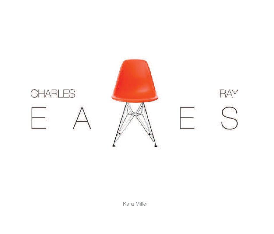 View Charles & Ray Eames by Kara Miller