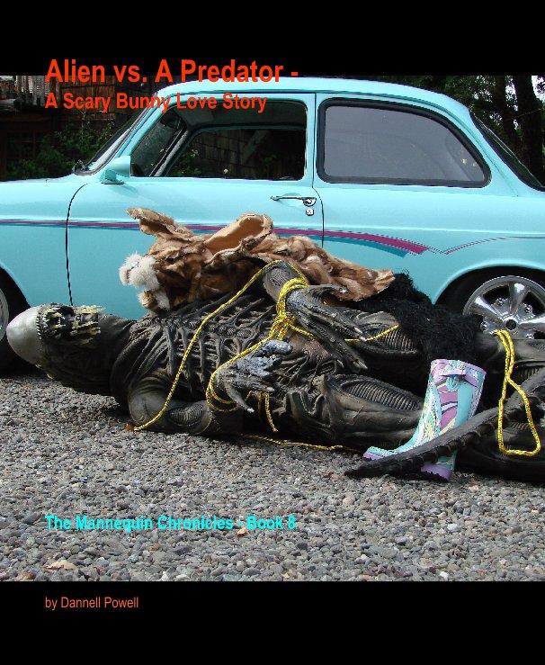 View Alien vs. A Predator - by Dannell Powell