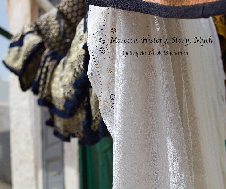 View Morocco: History, Story, Myth by Angela Nicole Buchanan