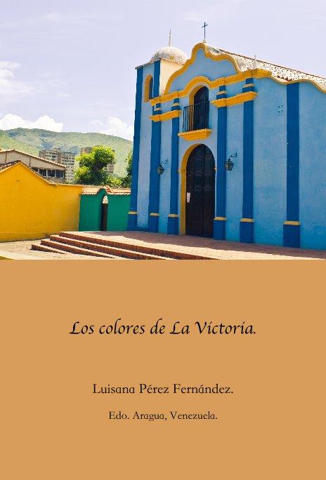 Ver Los colores de La Victoria. por Luisana Pérez Fernández. Edo. Aragua, Venezuela.