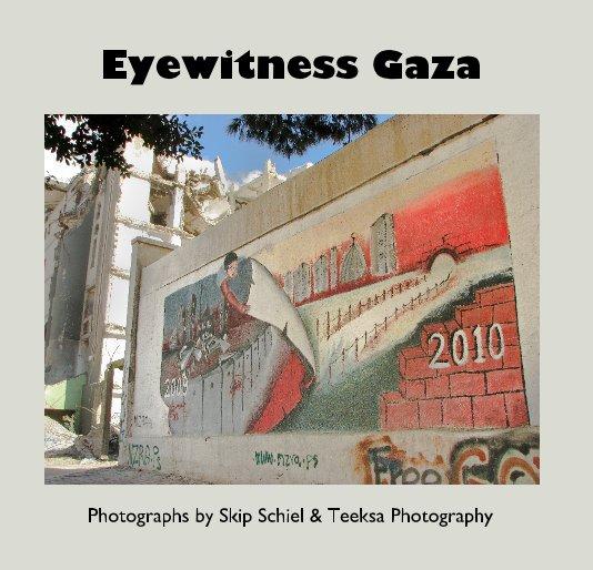 View Eyewitness Gaza by Skip Schiel and Teeksa Photography