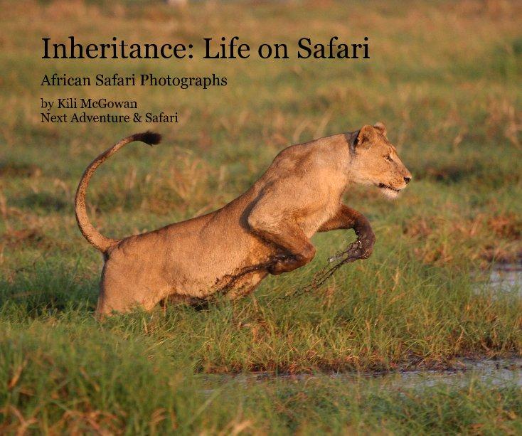 View Inheritance: Life on Safari by Kili McGowan Next Adventure & Safari