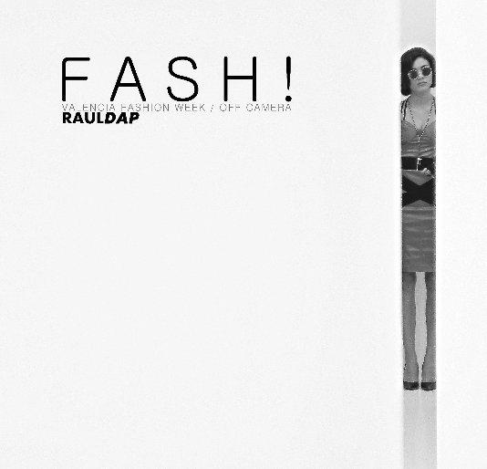 View FASH! Valencia Fashion Week/Off Camera. by Raúl Dap