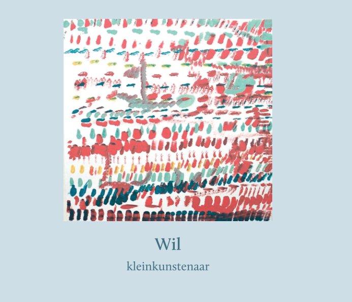 Bekijk Wil - kleinkunstenaar (softcover) op Yvonne Dolk