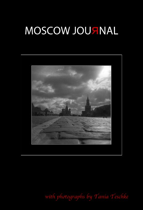 View MOSCOW JOURNAL (black cover, 80 pages, color) by Tania Teschke