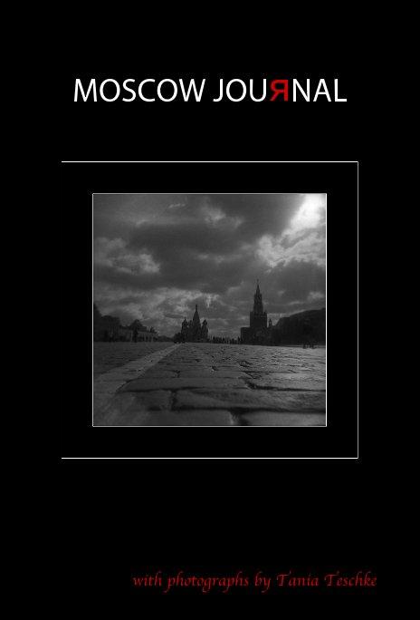 Ver MOSCOW JOURNAL (80 pages, black & white) por Tania Teschke