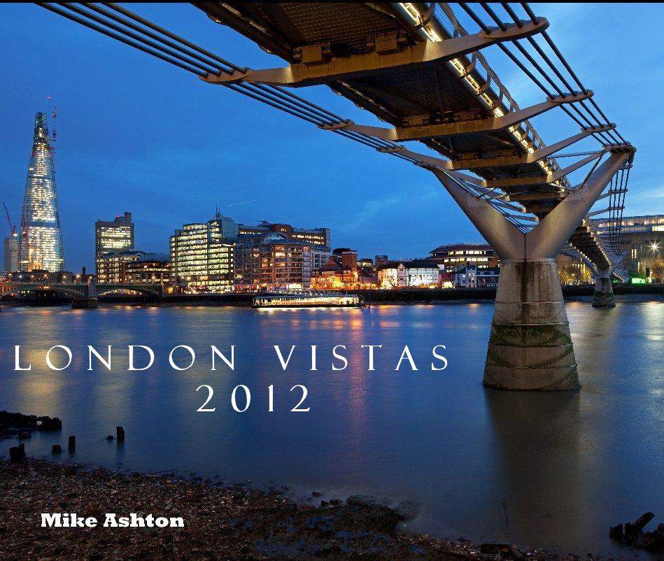 View London Vistas 2012 by Mike Ashton