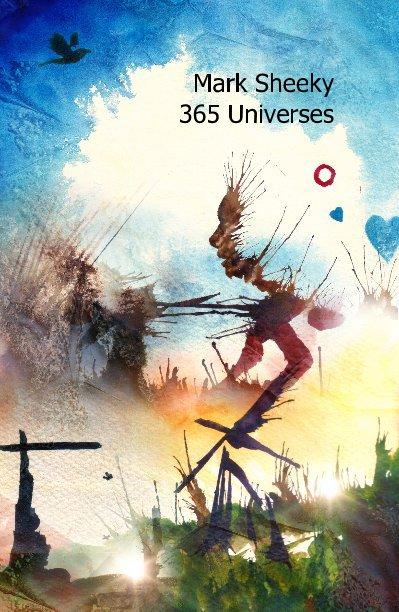 View Mark Sheeky 365 Universes by Mark Sheeky