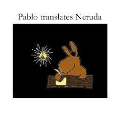 Pablo translates Neruda - Poetry photo book