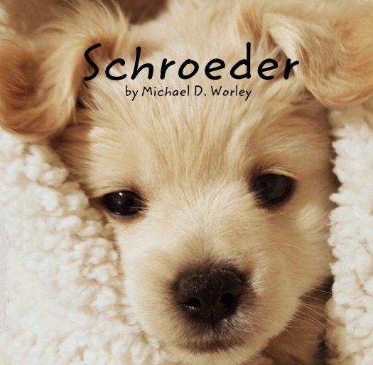 View Schroeder by Michael D. Worley